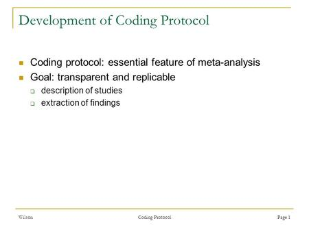 Wilson Coding Protocol Page 1 Development of Coding Protocol Coding protocol: essential feature of meta-analysis Goal: transparent and replicable  description.