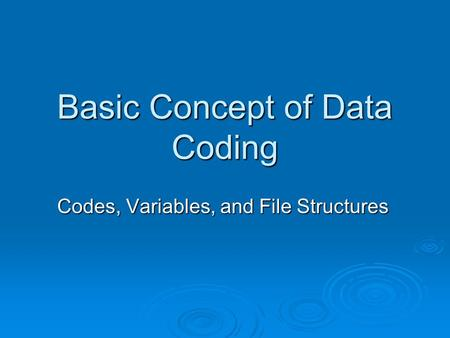 Basic Concept of Data Coding Codes, Variables, and File Structures.