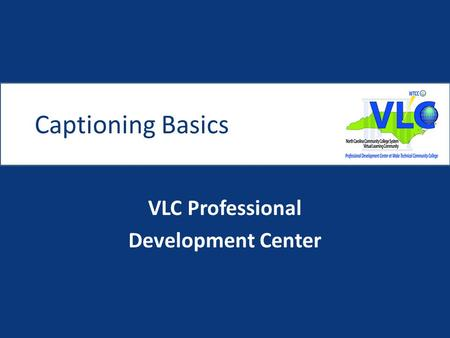 Captioning Basics VLC Professional Development Center.