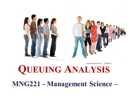 MNG221 - Management Science – Q UEUING A NALYSIS.