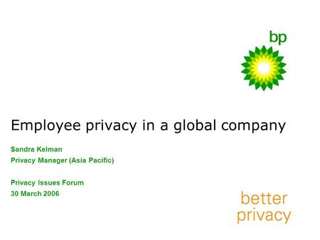 Employee privacy in a global company Sandra Kelman Privacy Manager (Asia Pacific) Privacy Issues Forum 30 March 2006.