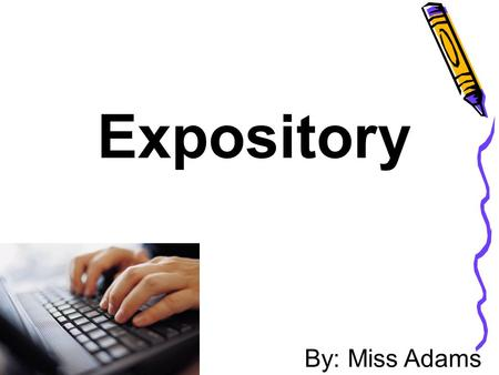 Expository By: Miss Adams.