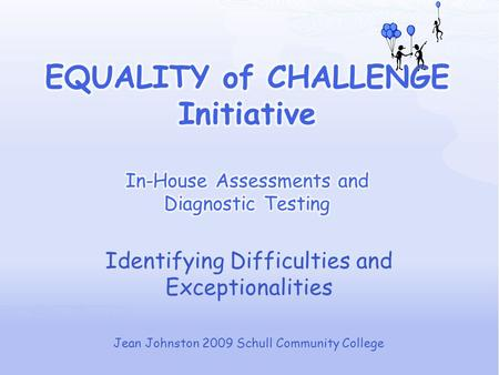 Identifying Difficulties and Exceptionalities Jean Johnston 2009 Schull Community College.