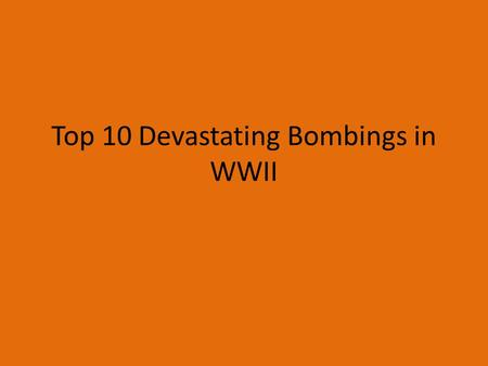 Top 10 Devastating Bombings in WWII. 10. Osaka (March-August 1945) – 10,000 killed A total number of 274 American B-29 heavy bomber airplanes attacked.