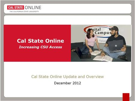 Cal State Online Increasing CSU Access Cal State Online Update and Overview December 2012.