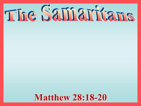 Matthew 28:18-20. Philip, the Evangelist One of the seven chosen in Acts 6 Went to Samaria and preached the gospel –Acts 8:4-13 –Samaritans are half Jew.