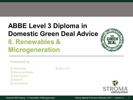 Domestic GDA Training – 8. Renewables & Microgeneration1Training Material © Stroma Certification 2013 | Version 1.1 ABBE Level 3 Diploma in Domestic Green.