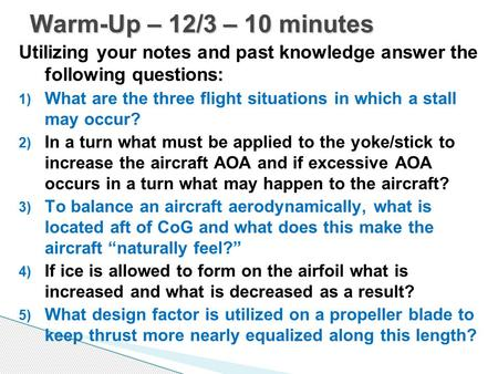 Utilizing your notes and past knowledge answer the following questions: 1) What are the three flight situations in which a stall may occur? 2) In a turn.