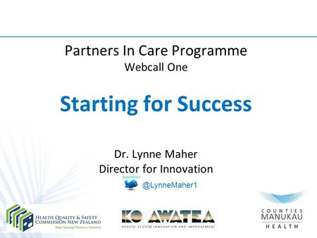 Partners In Care Programme Webcall One Starting for Success Dr. Lynne Maher Director for