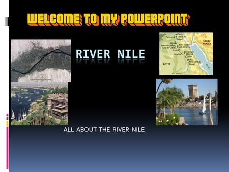 ALL ABOUT THE RIVER NILE. INTRODUCTION The River Nile The River Nile is about 6,670 km (4,160 miles) in length and is the longest river in Africa and.