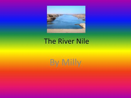 The River Nile By Milly.