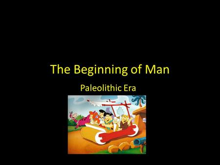 The Beginning of Man Paleolithic Era. The Dawn of Man  xd3-1tcOthg  xd3-1tcOthg Archaeologist.