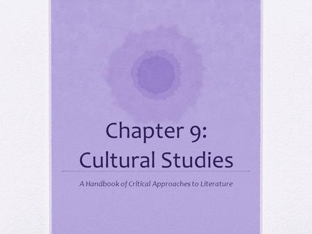 Chapter 9: Cultural Studies A Handbook of Critical Approaches to Literature.