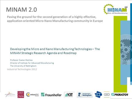 19.06.2012Industrial Technologies 2012 - MINAM 2.0 Paving the ground for the second generation of a highly effective, application oriented Micro-Nano Manufacturing.