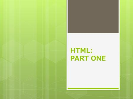 HTML: PART ONE. Creating an HTML Document  It is a good idea to plan out a web page before you start coding  Draw a planning sketch or create a sample.