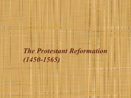 The Protestant Reformation (1450-1565). Key Concepts End of Religious Unity and Universality in the West Attack on the medieval church—its institutions,