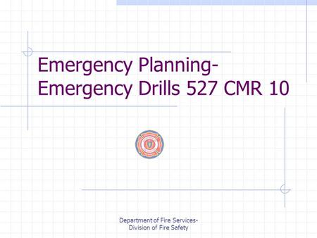 Department of Fire Services- Division of Fire Safety Emergency Planning- Emergency Drills 527 CMR 10.