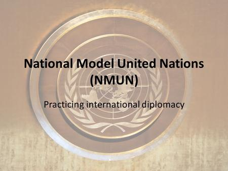 National Model United Nations (NMUN) Practicing international diplomacy.