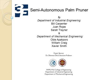 Semi-Autonomous Palm Pruner By Department of Industrial Engineering: Bill Carpenter Juan Rojas Sarah Trayner & Department of Mechanical Engineering: Obie.
