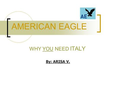 AMERICAN EAGLE WHY YOU NEED ITALY By: ARISA V.. GIORGIO A R M A N I.