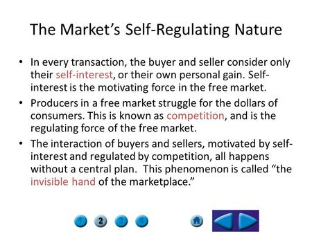 The Market's Self-Regulating Nature In every transaction, the buyer and seller consider only their self-interest, or their own personal gain. Self- interest.