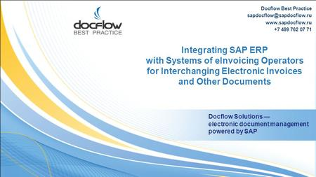 Docflow Best Practice  +7 499 762 07 71 Integrating SAP ERP with Systems of eInvoicing Operators for Interchanging.