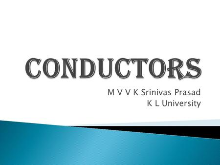 M V V K Srinivas Prasad K L University.  Ohm's Law ◦ At constant temperature the current flowing through a conductor is directly proportional to the.