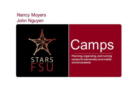 Camps Planning, organizing, and running camps for elementary and middle school students. Nancy Moyers John Nguyen.