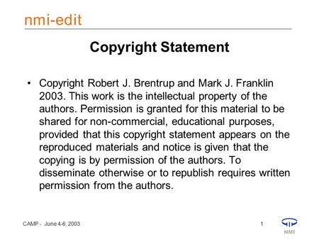 CAMP - June 4-6, 2003 1 Copyright Statement Copyright Robert J. Brentrup and Mark J. Franklin 2003. This work is the intellectual property of the authors.
