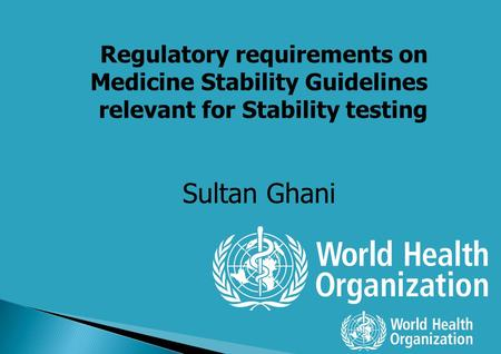 Regulatory requirements on Medicine Stability Guidelines relevant for Stability testing Sultan Ghani.