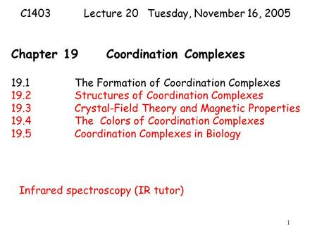 1 Chapter 19Coordination Complexes 19.1The Formation of Coordination Complexes 19.2Structures of Coordination Complexes 19.3Crystal-Field Theory and Magnetic.