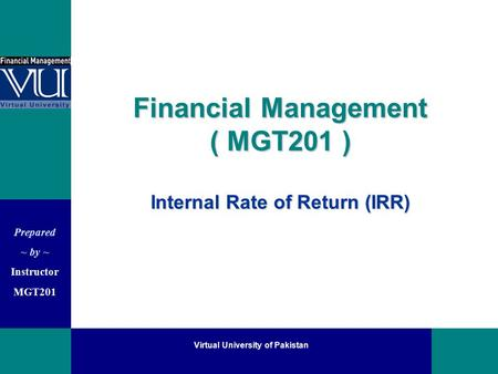 Financial Management ( MGT201 ) Internal Rate of Return (IRR)