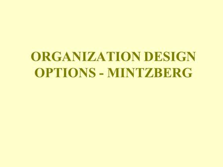 ORGANIZATION DESIGN OPTIONS - MINTZBERG. MINTZBERG'S FIVE BASIC ORGANIZATIONAL ELEMENTS 1. The Operating Core: Employees who perform the basic work.