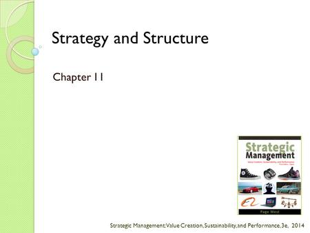 Strategic Management: Value Creation, Sustainability, and Performance, 3e, 2014 Strategy and Structure Chapter 11.