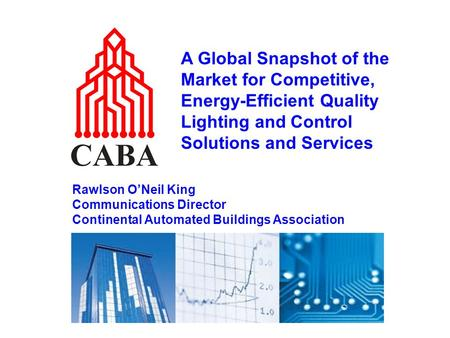 A Global Snapshot of the Market for Competitive, Energy-Efficient Quality Lighting and Control Solutions and Services Rawlson O'Neil King Communications.
