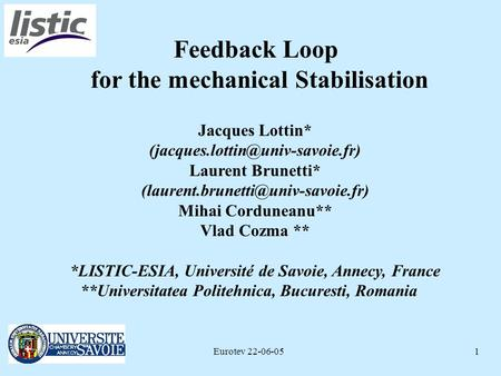 Eurotev 22-06-051 Feedback Loop for the mechanical Stabilisation Jacques Lottin* Laurent Brunetti*