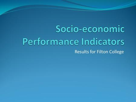 Results for Filton College. Aim To help inspectors and providers, better analyse performance when considering the social and economic disadvantage profile.