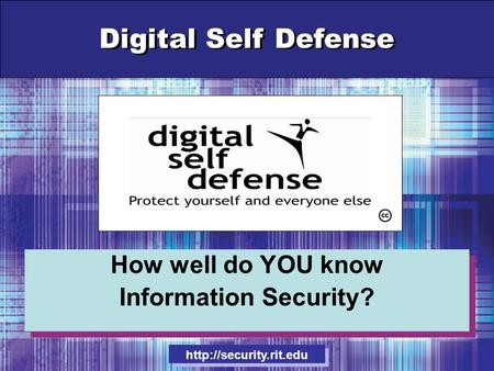 Digital Self Defense How well do YOU know Information Security? How well do YOU know Information Security?