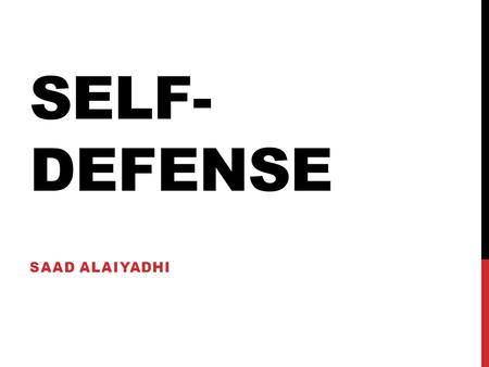SELF- DEFENSE SAAD ALAIYADHI. FIRST RLS SECOND RLS.