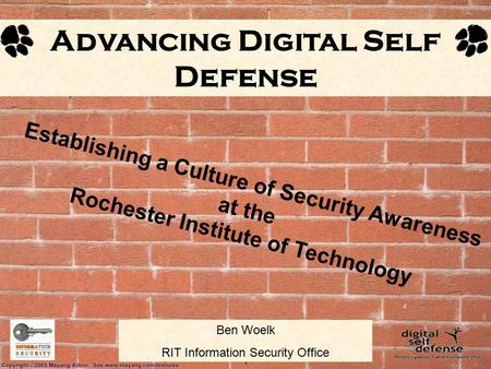 1 Ben Woelk RIT Information Security Office Advancing Digital Self Defense Establishing a Culture of Security Awareness at the Rochester Institute of Technology.