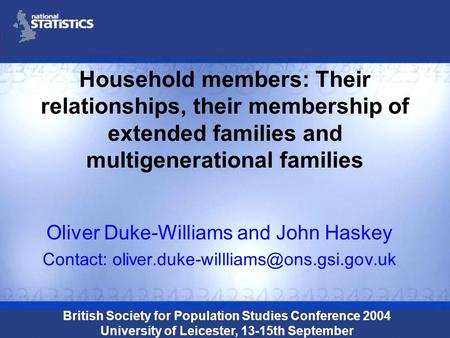 Household members: Their relationships, their membership of extended families and multigenerational families Oliver Duke-Williams and John Haskey Contact: