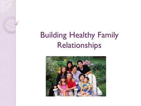 Building Healthy Family Relationships. Copyright Copyright © Texas Education Agency, 2014. These Materials are copyrighted © and trademarked ™ as the.
