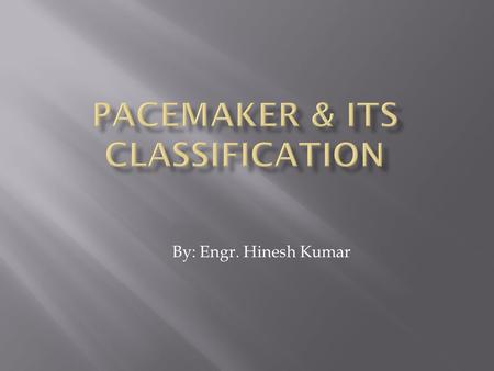 By: Engr. Hinesh Kumar.  A pacemaker is a device which provides artificial pacing impulses and delivering them to the heart.  It is an electrical pulse.