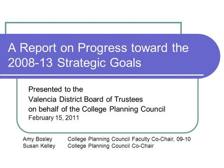 A Report on Progress toward the 2008-13 Strategic Goals Presented to the Valencia District Board of Trustees on behalf of the College Planning Council.