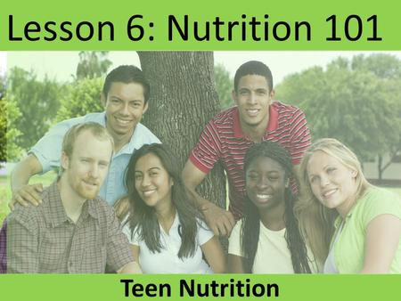 Lesson 6: Nutrition 101 Teen Nutrition. Student Question What personal decisions have you made that affect your food choices?