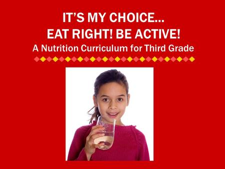 IT'S MY CHOICE… EAT RIGHT! BE ACTIVE! A Nutrition Curriculum for Third Grade.