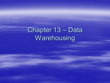 Chapter 13 – Data Warehousing. Databases  Databases are developed on the IDEA that DATA is one of the critical materials of the Information Age  Information,
