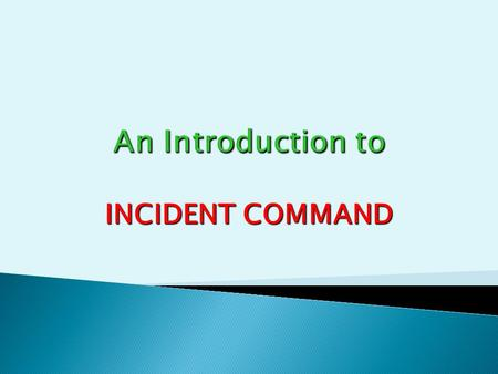 INCIDENT COMMAND. 1. Incident Management System (IMS) and the Incident commander 2. Risk management 3. Fire confinement and extinguishment 4. Size up.