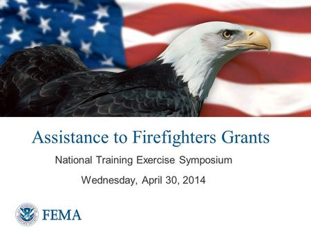 Assistance to Firefighters Grants National Training Exercise Symposium Wednesday, April 30, 2014.