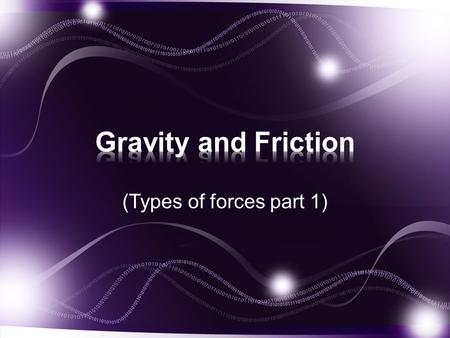 (Types of forces part 1). A force is a push or pull, or any action that has the ability to change motion.